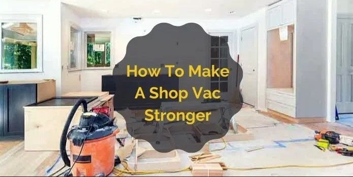 how to make a shop vac more powerful